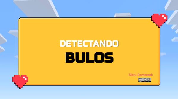 LOS BULOS : qué son y cómo detectarlos by marudomenech on Genial.ly